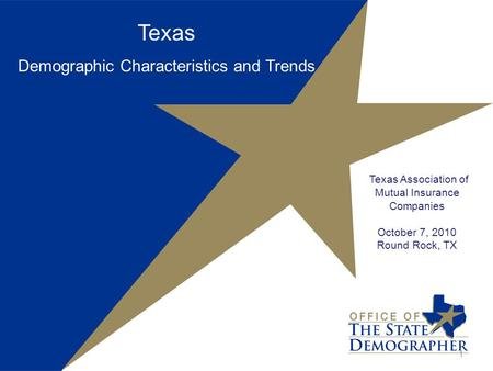Texas Demographic Characteristics and Trends Texas Association of Mutual Insurance Companies October 7, 2010 Round Rock, TX 1.