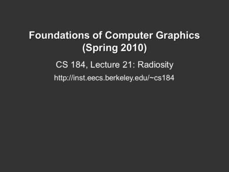 Foundations of Computer Graphics (Spring 2010) CS 184, Lecture 21: Radiosity
