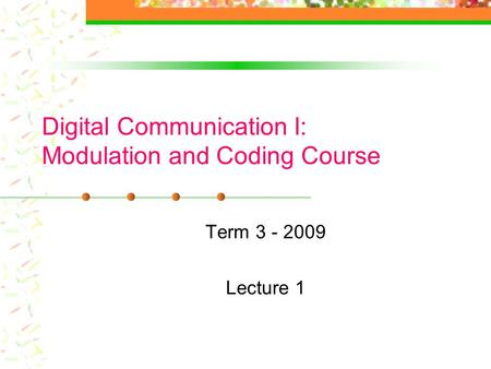Digital Communication I: Modulation and Coding Course Term 3 - 2009 Lecture 1.