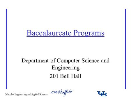 Baccalaureate Programs Department of Computer Science and Engineering 201 Bell Hall.