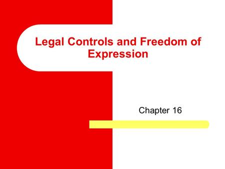 Legal Controls and Freedom of Expression Chapter 16.