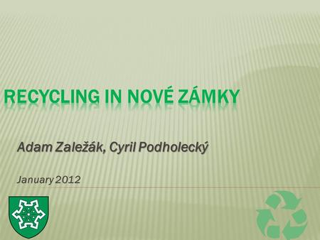 Adam Zaležák, Cyril Podholecký January 2012. There are some containers in our town around blocks of flats for waste separation: -for plastic bottles -for.