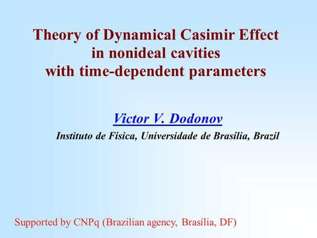 Theory of Dynamical Casimir Effect in nonideal cavities with time-dependent parameters Victor V. Dodonov Instituto de Física, Universidade de Brasília,