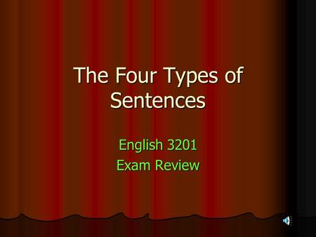The Four Types of Sentences English 3201 Exam Review.