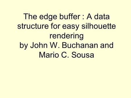 The edge buffer : A data structure for easy silhouette rendering by John W. Buchanan and Mario C. Sousa.