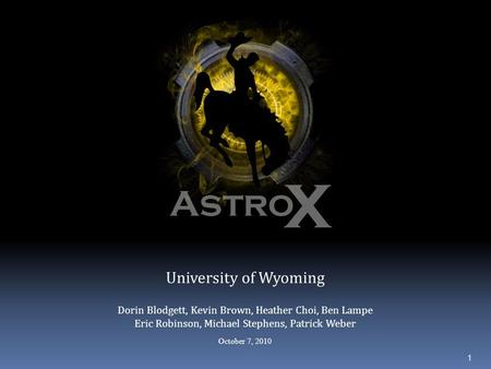 University of Wyoming Dorin Blodgett, Kevin Brown, Heather Choi, Ben Lampe Eric Robinson, Michael Stephens, Patrick Weber October 7, 2010 1.