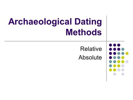 archaeology absolute dating Absolute dating synonyms or related terms: chronometric dating absolute dates absolute chronology absolute age determination  archaeological material,.