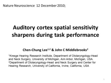Auditory cortex spatial sensitivity sharpens during task performance Chen-Chung Lee 1,2 & John C Middlebrooks 2 Nature Neuroscience 12 December 2010; 1.