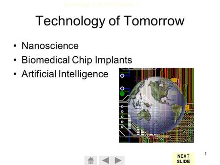 Technology In Action Chapter 1 1 Technology of Tomorrow Nanoscience Biomedical Chip Implants Artificial Intelligence NEXT SLIDE.