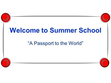 "Welcome to Summer School ""A Passport to the World"""