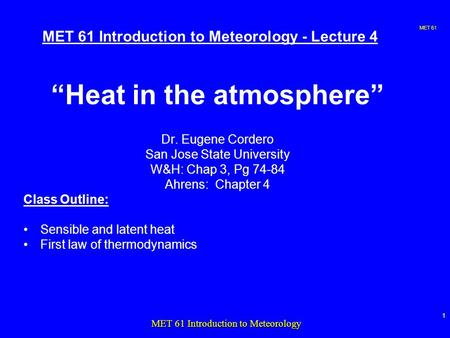 "MET 61 1 MET 61 Introduction to Meteorology MET 61 Introduction to Meteorology - Lecture 4 ""Heat in the atmosphere"" Dr. Eugene Cordero San Jose State University."