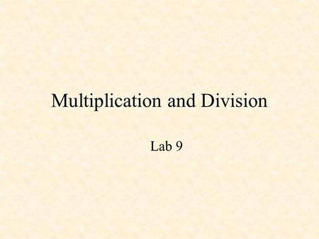 Multiplication and Division Lab 9. Multiplication 13 x11 13 143 = 8Fh 1101 x1011 1101 100111 0000 100111 1101 10001111.