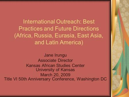 International Outreach: Best Practices and Future Directions (Africa, Russia, Eurasia, East Asia, and Latin America) Jane Irungu Associate Director Kansas.