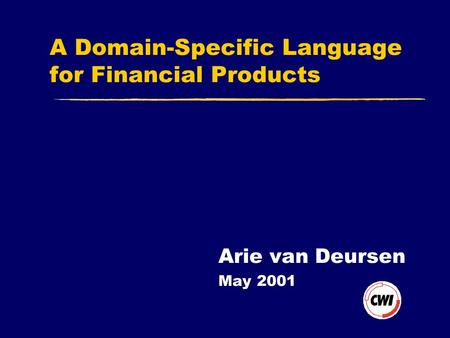 A Domain-Specific Language for Financial Products Arie van Deursen May 2001.
