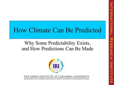How Climate Can Be Predicted Why Some Predictability Exists, and How Predictions Can Be Made.