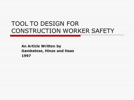 TOOL TO DESIGN FOR CONSTRUCTION WORKER SAFETY An Article Written by Gambatese, Hinze and Haas 1997.
