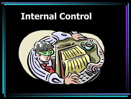 Internal Control. COSO's Framework Committee of Sponsoring Organizations 1992 issued a white paper on internal control Since this time, this framework.
