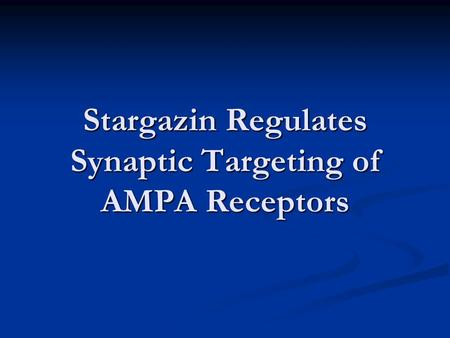 Stargazin Regulates Synaptic Targeting of AMPA Receptors.