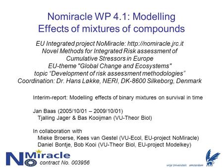Nomiracle WP 4.1: Modelling Effects of mixtures of compounds EU Integrated project NoMiracle:  Novel Methods for Integrated Risk.