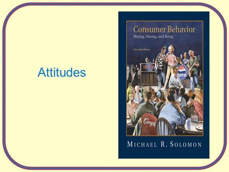 Attitudes. 7-2 The Power of Attitudes Attitude: a lasting, general evaluation of people, objects, advertisements, or issues –Attitude object (A O ) –Help.