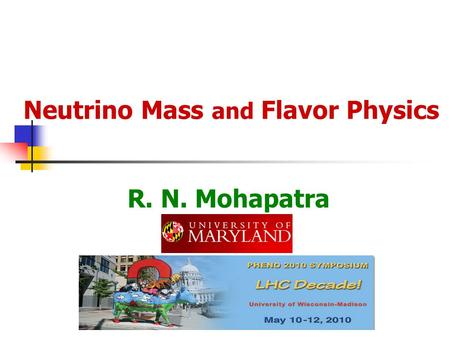 Neutrino Mass and Flavor Physics R. N. Mohapatra.