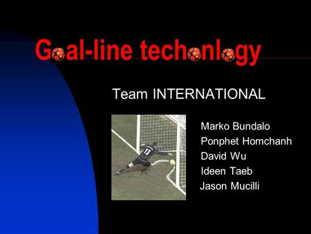 G al-line tech nl gy Team INTERNATIONAL Marko Bundalo Ponphet Homchanh David Wu Ideen Taeb Jason Mucilli.
