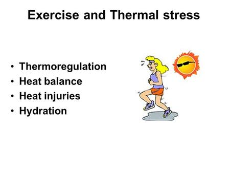 Exercise and Thermal stress Thermoregulation Heat balance Heat injuries Hydration.