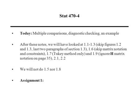 Stat 470-4 Today: Multiple comparisons, diagnostic checking, an example After these notes, we will have looked at 1.1-1.3 (skip figures 1.2 and 1.3, last.