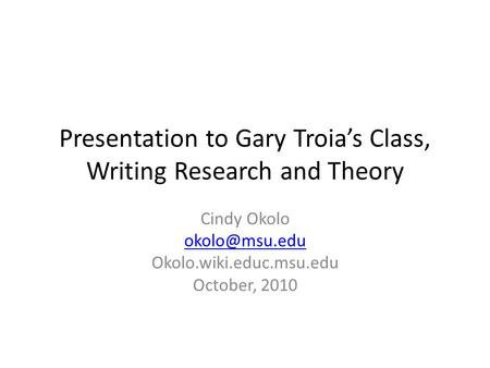 Presentation to Gary Troia's Class, Writing Research and Theory Cindy Okolo Okolo.wiki.educ.msu.edu October, 2010.
