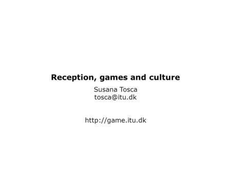Reception, games and culture Susana Tosca