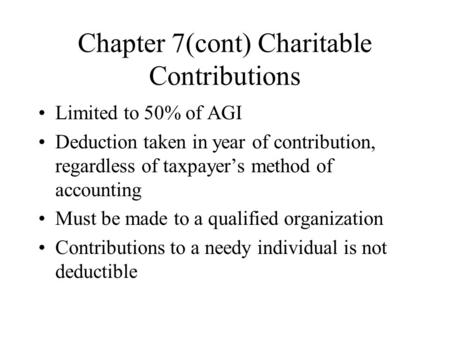 Chapter 7(cont) Charitable Contributions Limited to 50% of AGI Deduction taken in year of contribution, regardless of taxpayer's method of accounting Must.