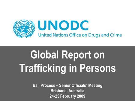 Global Report on Trafficking in Persons Bali Process – Senior Officials' Meeting Brisbane, Australia 24-25 February 2009.