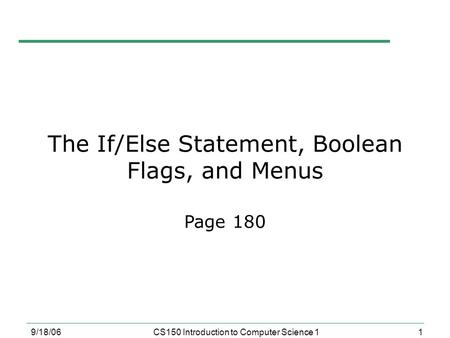 The If/Else Statement, Boolean Flags, and Menus Page 180