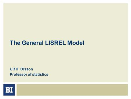 The General LISREL Model Ulf H. Olsson Professor of statistics.