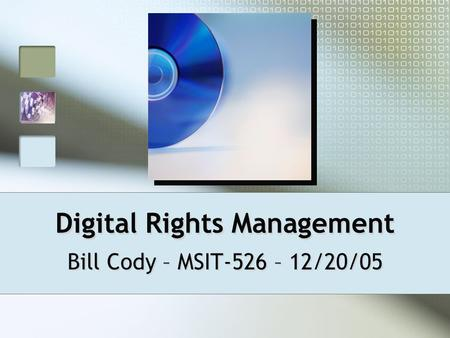 Digital Rights Management Bill Cody – MSIT-526 – 12/20/05.