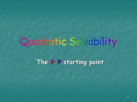 1 The PCP starting point. 2 Overview In this lecture we'll present the Quadratic Solvability problem. In this lecture we'll present the Quadratic Solvability.