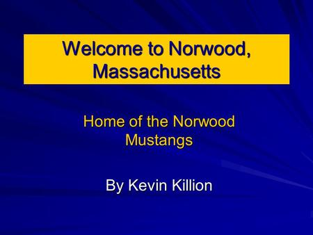 Welcome to Norwood, Massachusetts Home of the Norwood Mustangs By Kevin Killion.