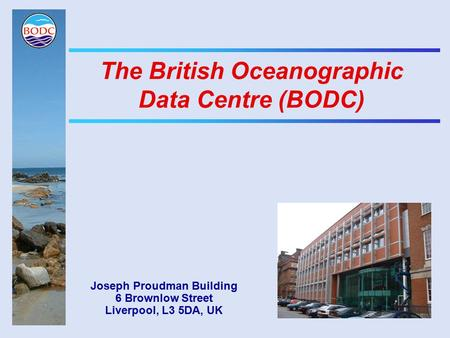 The British Oceanographic Data Centre (BODC) Joseph Proudman Building 6 Brownlow Street Liverpool, L3 5DA, UK.