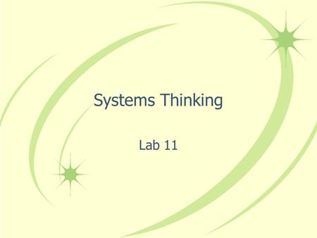 Systems Thinking Lab 11. Overview What is a system? What is systems thinking? Mechanistic thinking vs. Systems thinking How to use a Causal Loop diagram.