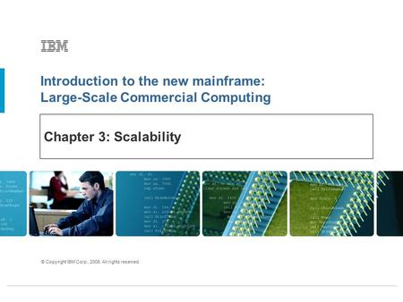 Introduction to the new mainframe: Large-Scale Commercial Computing © Copyright IBM Corp., 2006. All rights reserved. Chapter 3: Scalability.