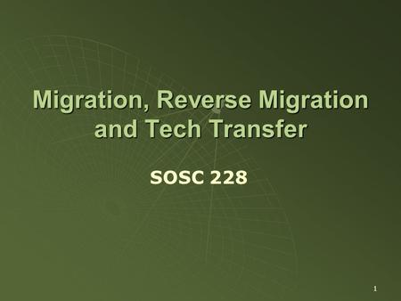 1 Migration, Reverse Migration and Tech Transfer SOSC 228.