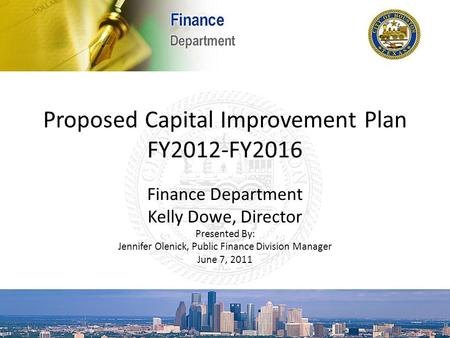 Proposed Capital Improvement Plan FY2012-FY2016 Finance Department Kelly Dowe, Director Presented By: Jennifer Olenick, Public Finance Division Manager.