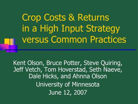 Crop Costs & Returns in a High Input Strategy versus Common Practices Kent Olson, Bruce Potter, Steve Quiring, Jeff Vetch, Tom Hoverstad, Seth Naeve, Dale.
