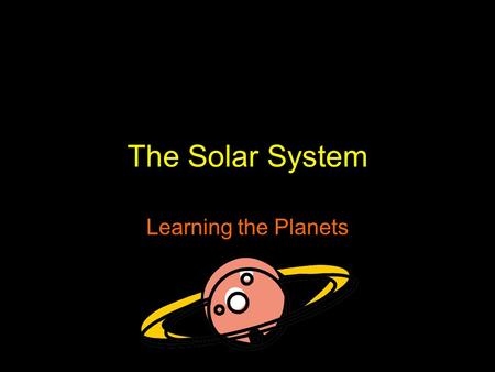 The Solar System Learning the Planets. Objectives You will be able to… Learn some information about the planets, including: Order from the Sun Order of.