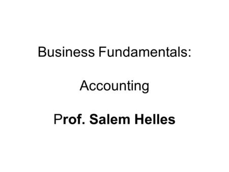 Business Fundamentals: Accounting Prof. Salem Helles.