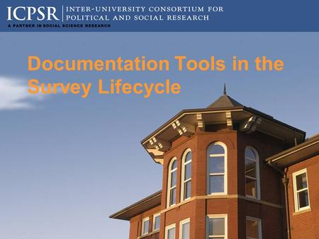Documentation Tools in the Survey Lifecycle. Outline What is NSFG Webdoc? Instrument documentation != Survey documentation Data Cleaning/Processing in.