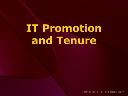 IT Promotion and Tenure. Primary Criteria for Promotion and Tenure Teaching and Research Service is important but secondary Is accompanied by the granting.