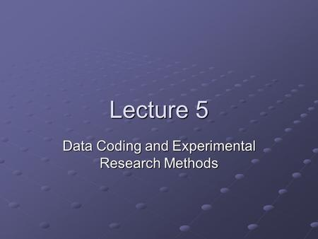 Lecture 5 Data Coding and Experimental Research Methods.