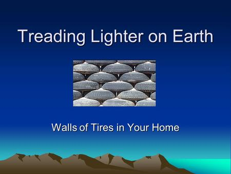 Treading Lighter on Earth Walls of Tires in Your Home.