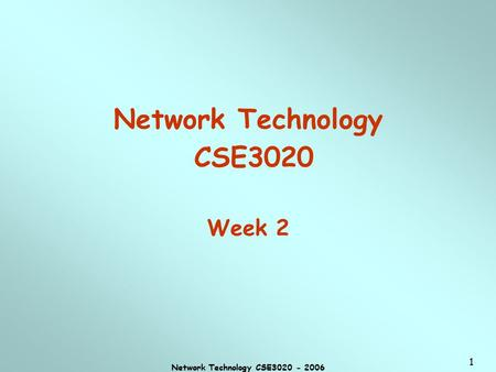 Network Technology CSE3020 - 2006 1 Network Technology CSE3020 Week 2.